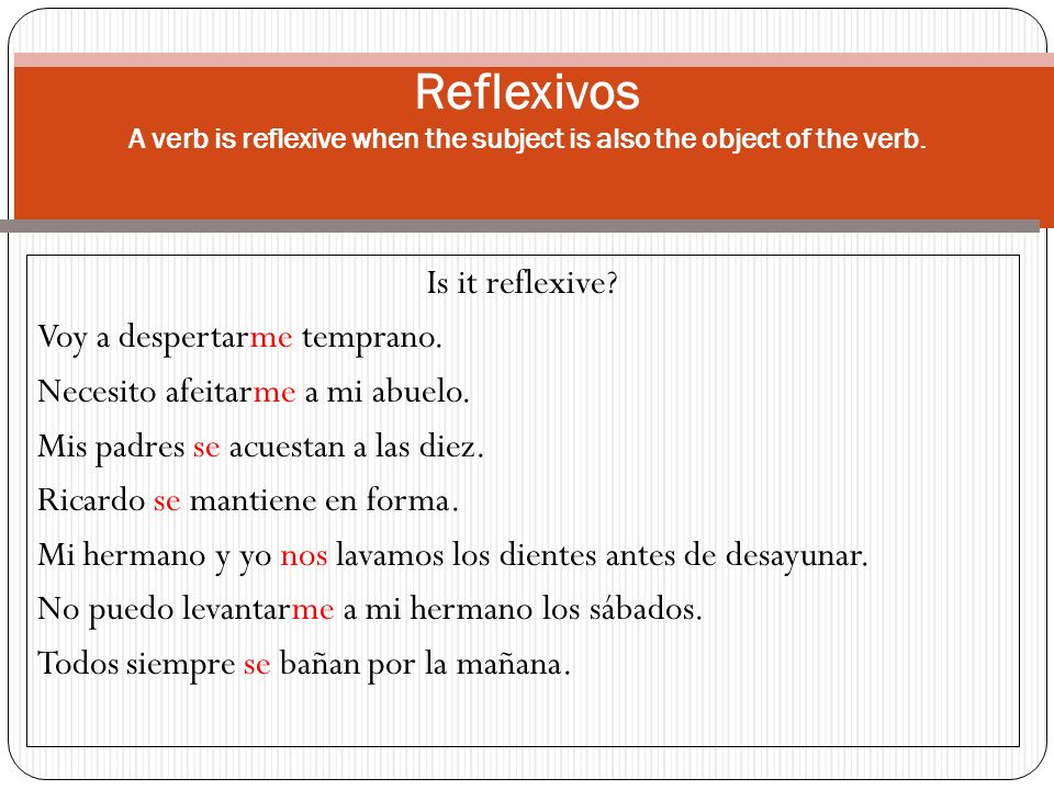 Reflexivos A verb is reflexive when the subject is also the object of the verb.
