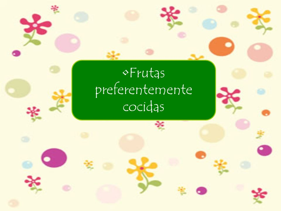 Frutas preferentemente cocidas