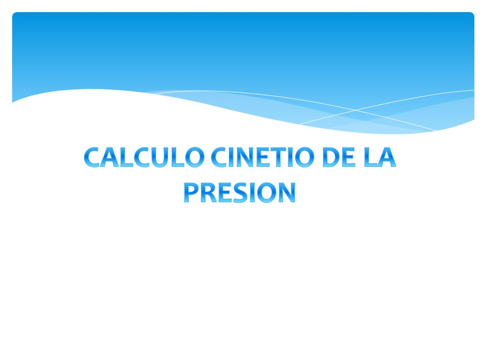 CALCULO CINETIO DE LA PRESION