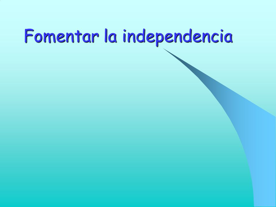 Fomentar la independencia