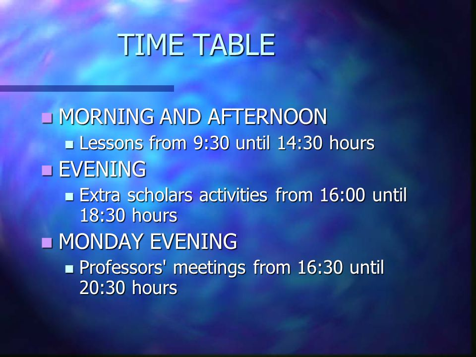 TIME TABLE MORNING AND AFTERNOON EVENING MONDAY EVENING