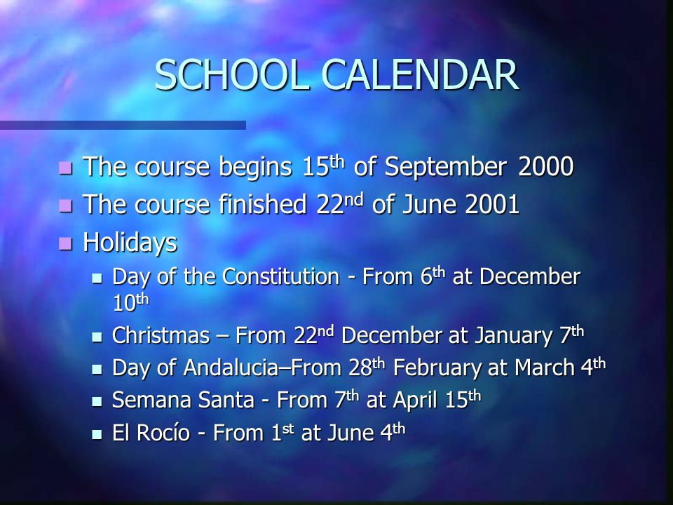 SCHOOL CALENDAR The course begins 15th of September 2000