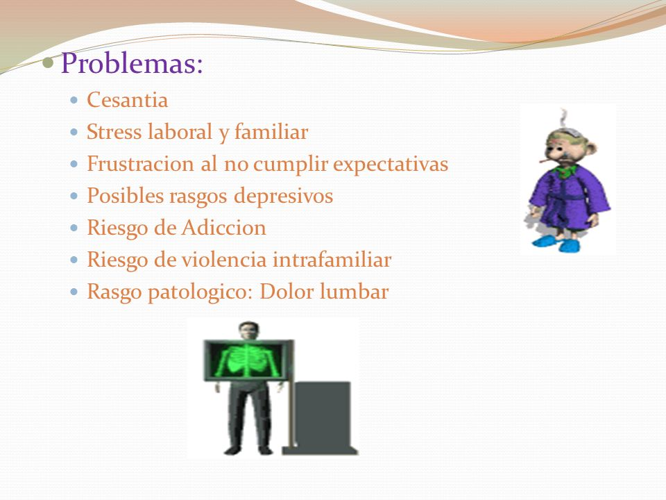 Problemas: Cesantia Stress laboral y familiar