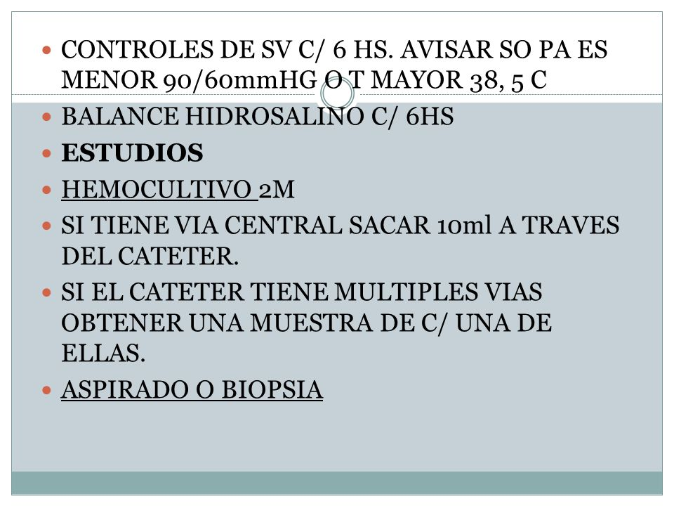 CONTROLES DE SV C/ 6 HS. AVISAR SO PA ES MENOR 90/60mmHG O T MAYOR 38, 5 C