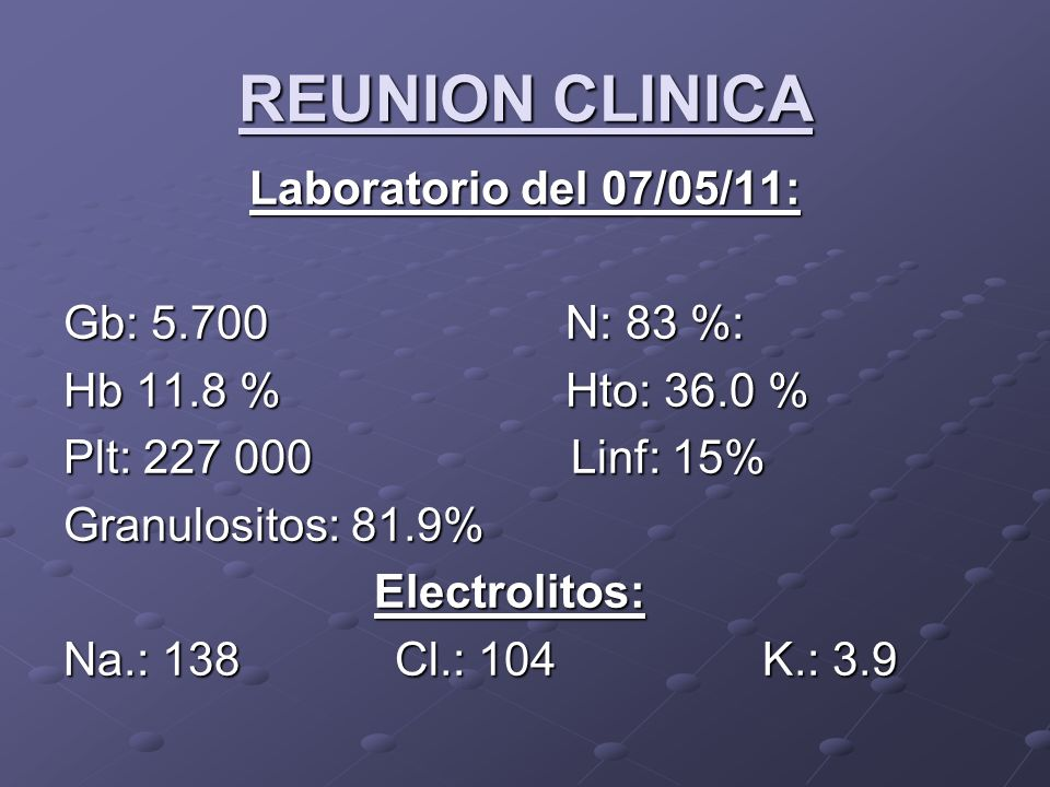 REUNION CLINICA Laboratorio del 07/05/11: Gb: N: 83 %: