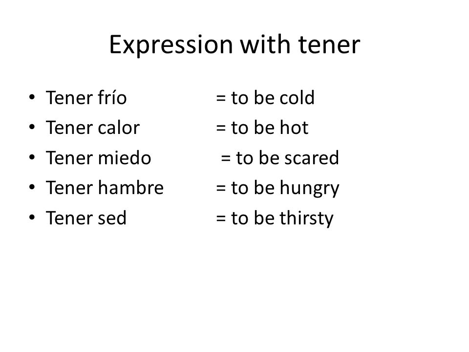 Expression with tener Tener frío = to be cold Tener calor = to be hot