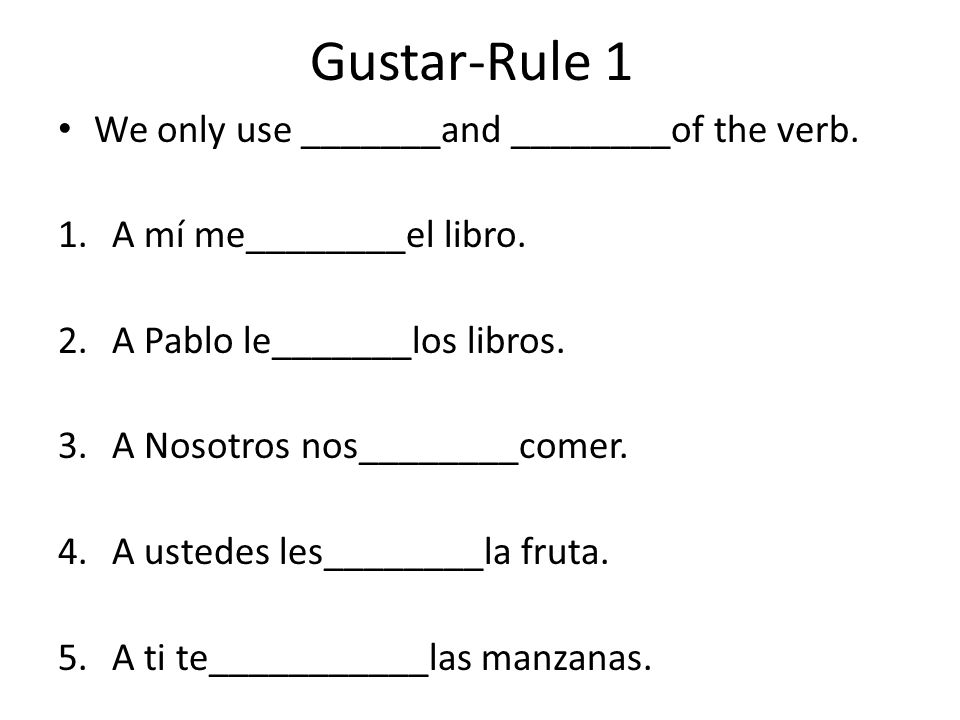 Gustar-Rule 1 We only use _______and ________of the verb.