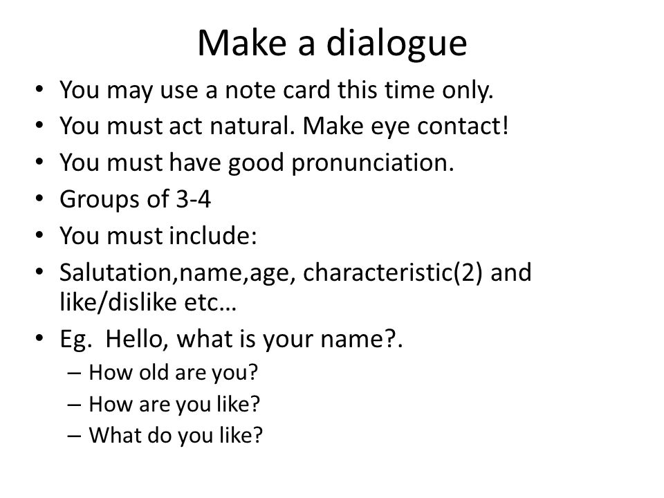 Make a dialogue You may use a note card this time only.