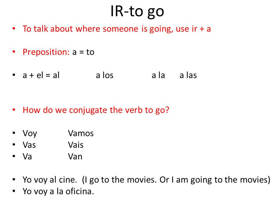 IR-to go To talk about where someone is going, use ir + a