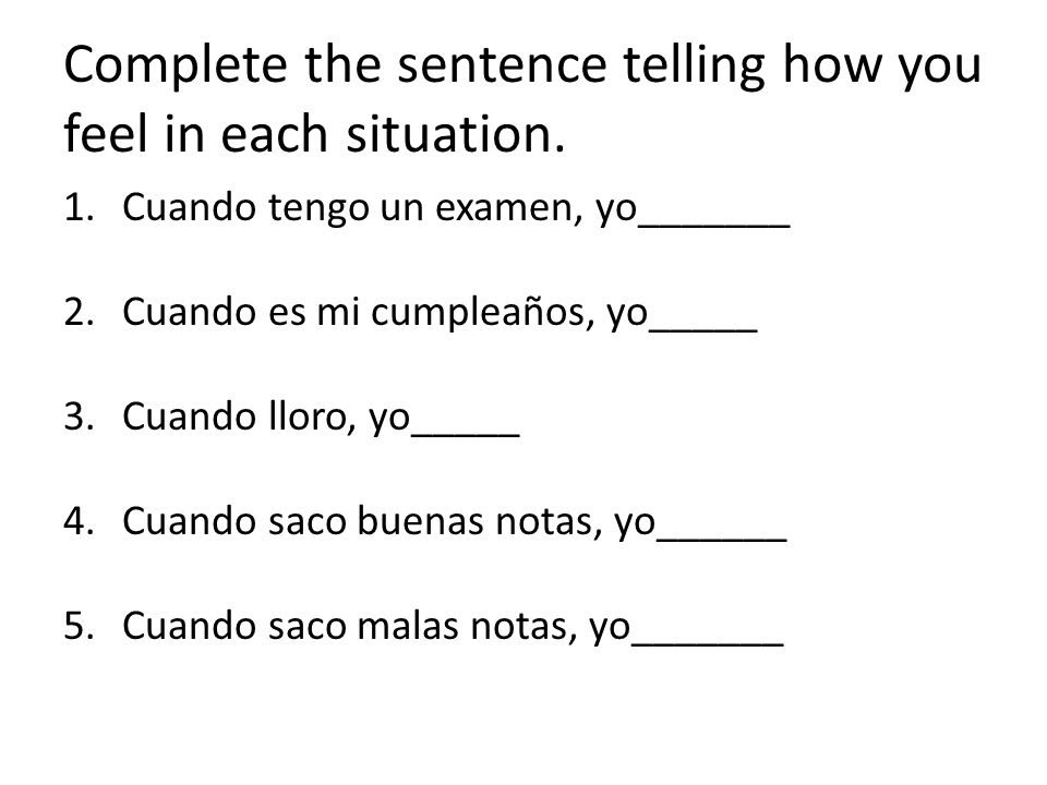Complete the sentence telling how you feel in each situation.