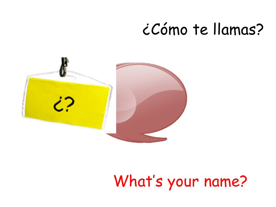 ¿Cómo te llamas What's your name