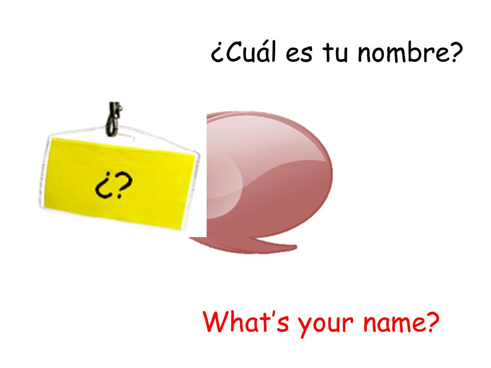 ¿Cuál es tu nombre What's your name