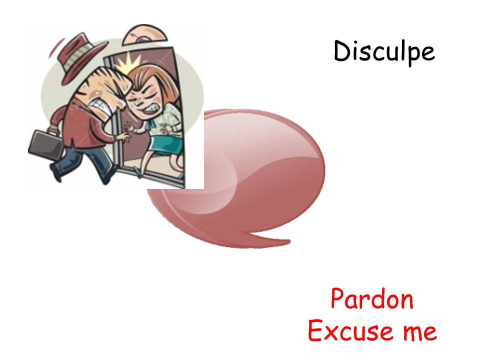 Disculpe Pardon Excuse me