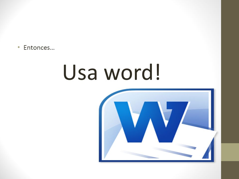 Entonces… Usa word!