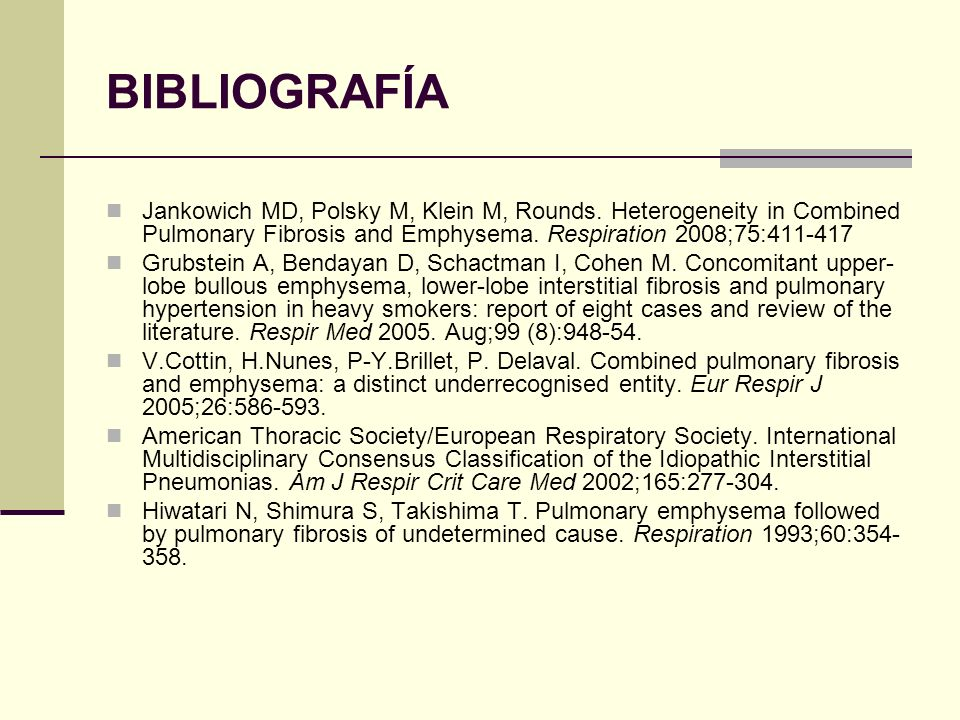 BIBLIOGRAFÍA Jankowich MD, Polsky M, Klein M, Rounds. Heterogeneity in Combined Pulmonary Fibrosis and Emphysema. Respiration 2008;75:411-417.