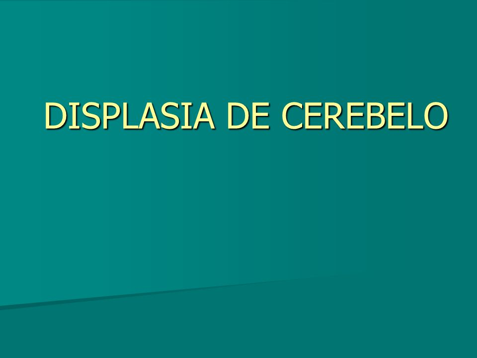 DISPLASIA DE CEREBELO