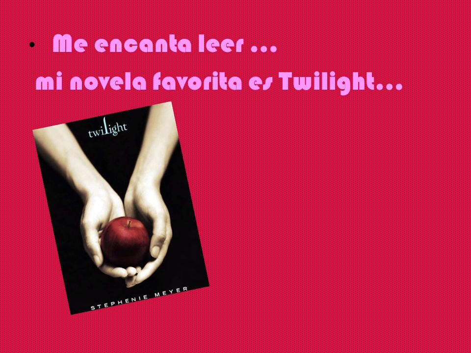 mi novela favorita es Twilight…