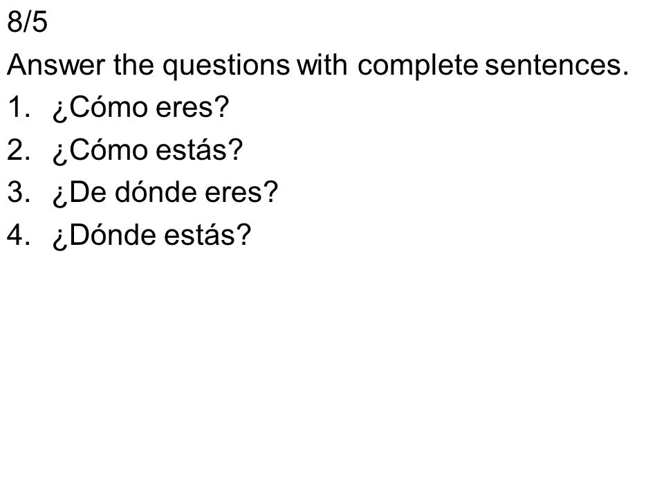 8/5 Answer the questions with complete sentences. ¿Cómo eres.