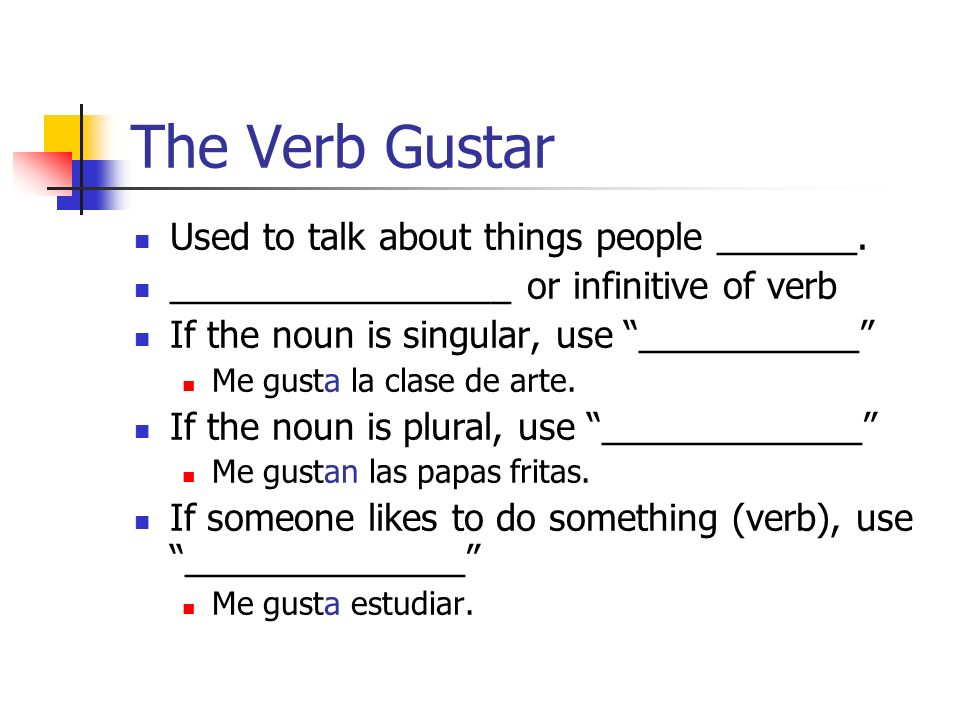 The Verb Gustar Used to talk about things people _______.