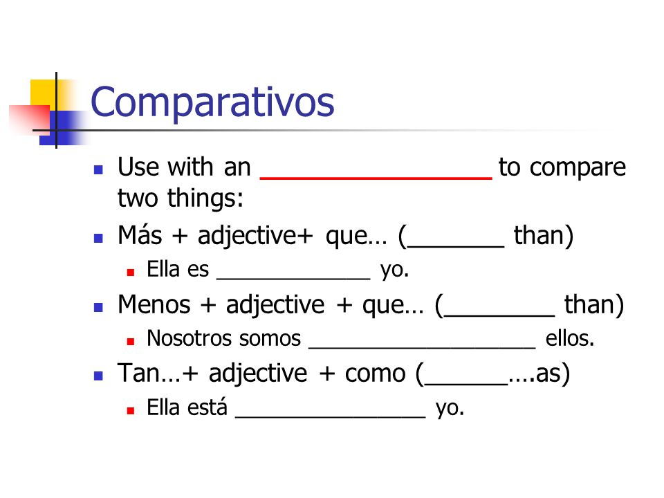 Comparativos Use with an ______________ to compare two things: