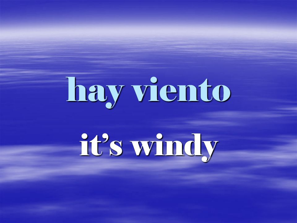 hay viento it's windy