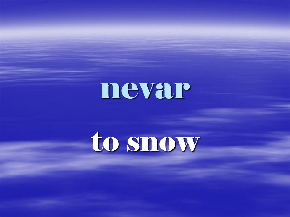 nevar to snow