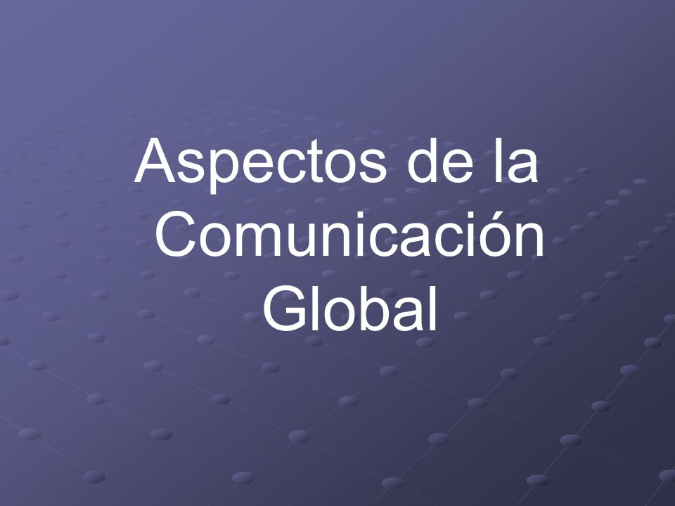 Aspectos de la Comunicación Global