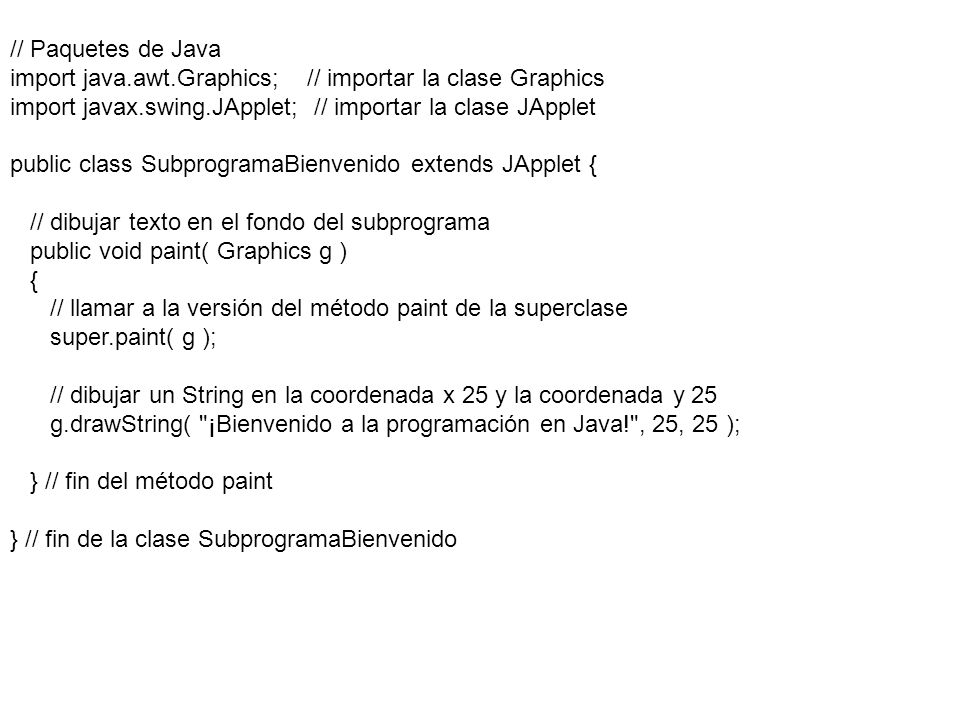 // Paquetes de Java import java.awt.Graphics; // importar la clase Graphics. import javax.swing.JApplet; // importar la clase JApplet.