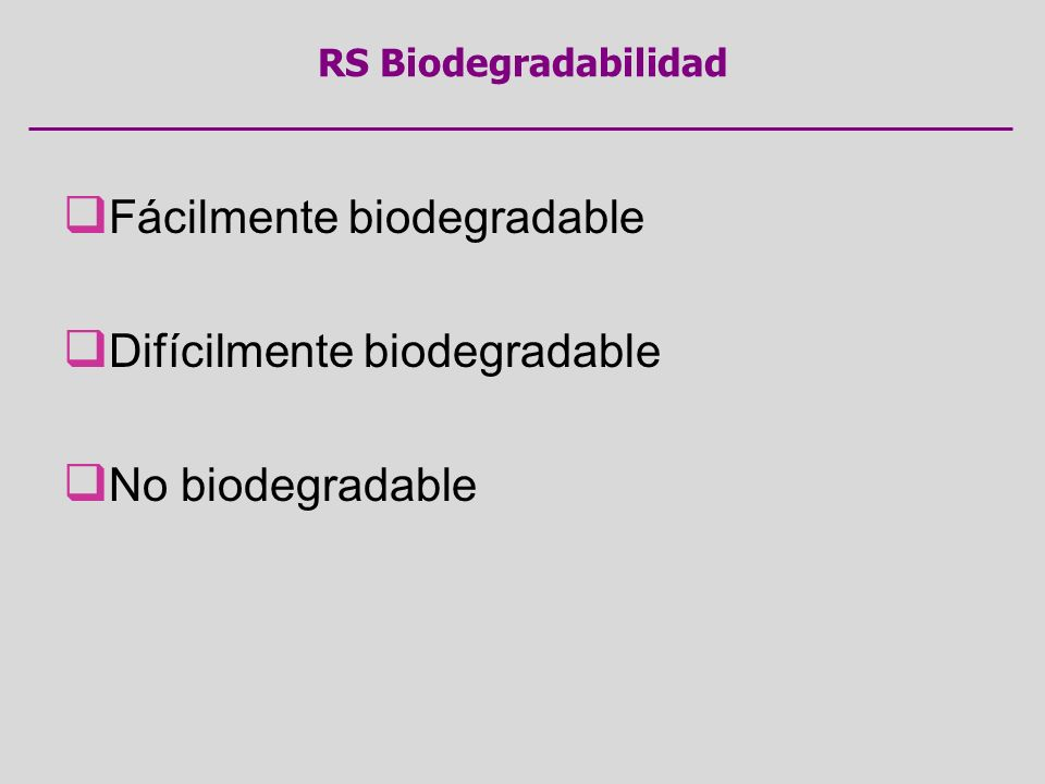 Fácilmente biodegradable Difícilmente biodegradable No biodegradable