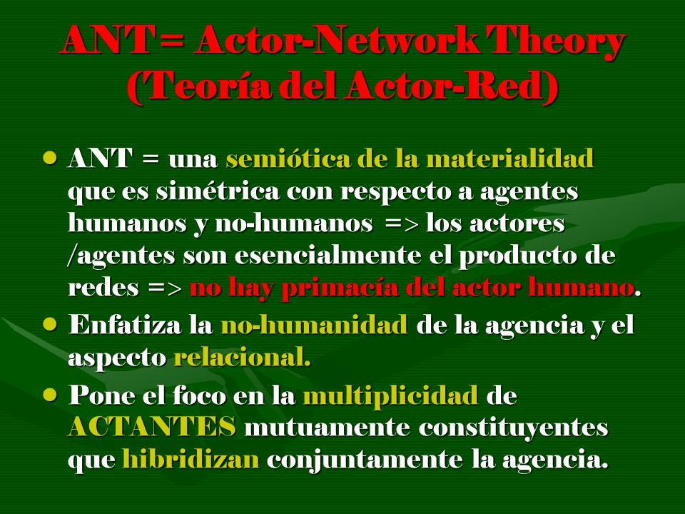 ANT= Actor-Network Theory (Teoría del Actor-Red)