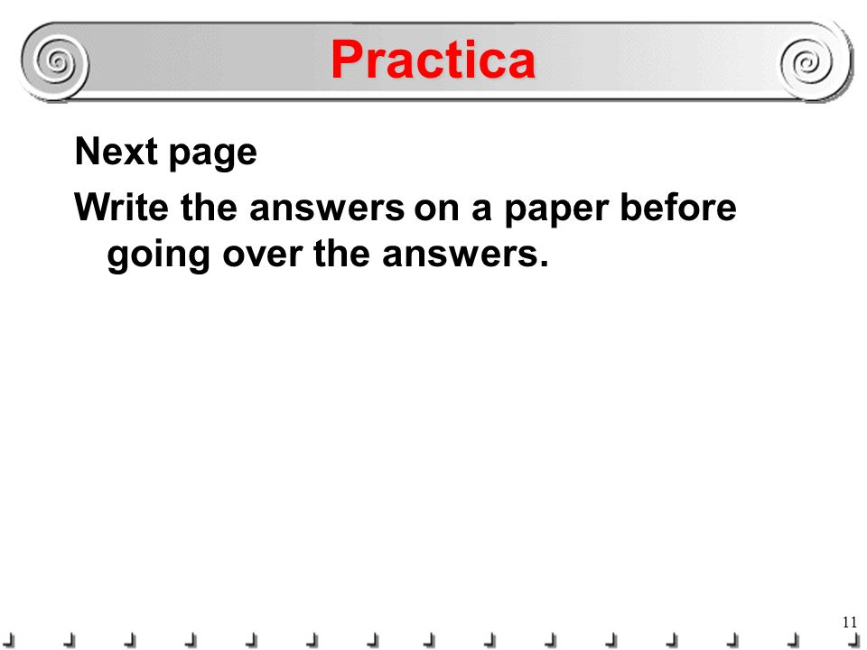 Practica Next page Write the answers on a paper before going over the answers.