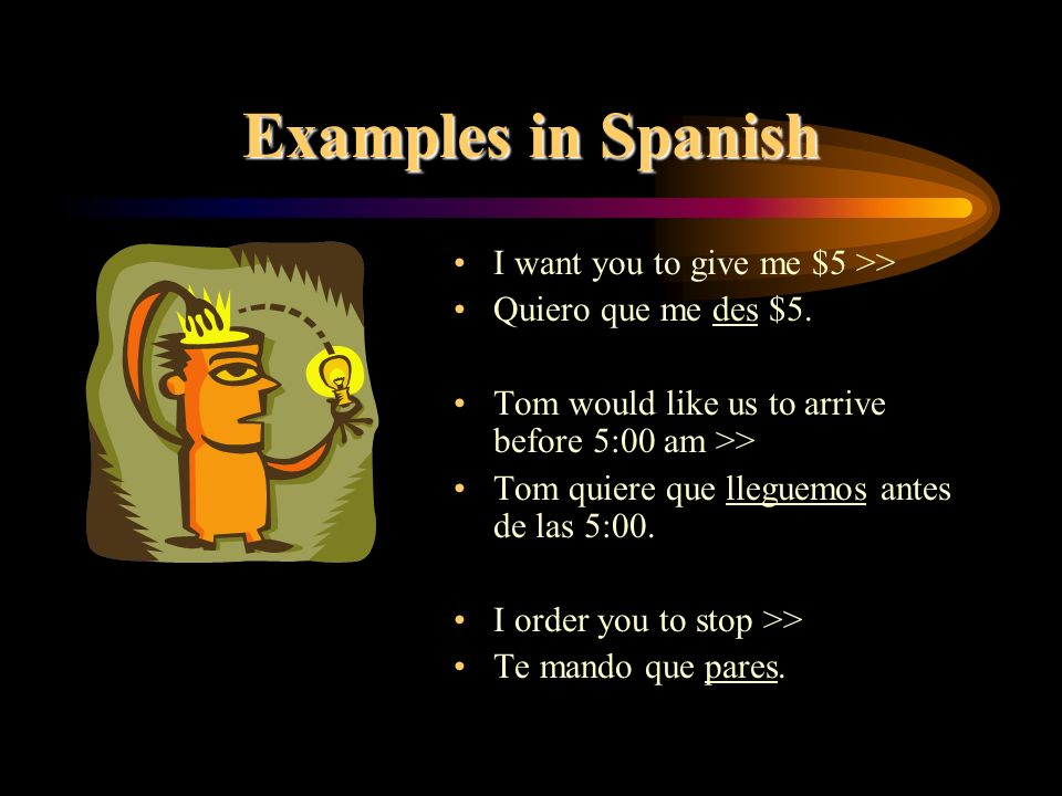 Examples in Spanish I want you to give me $5 >>