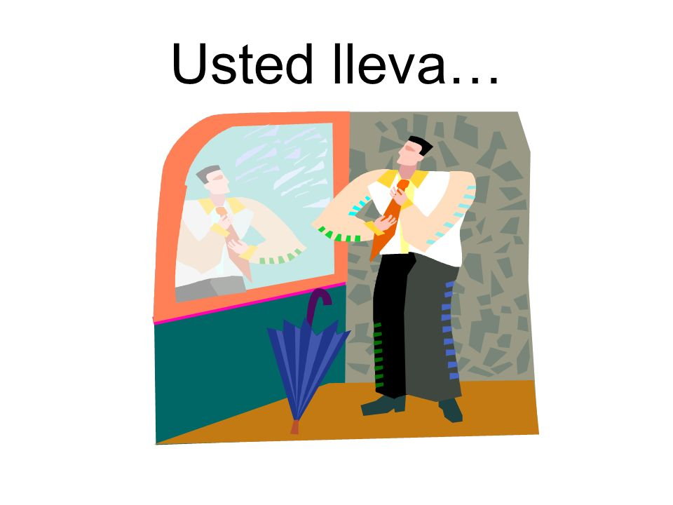 Usted lleva…