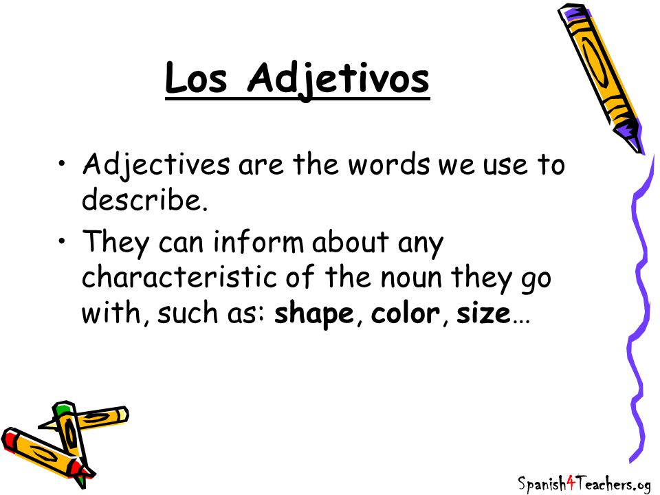 Los Adjetivos Adjectives are the words we use to describe.