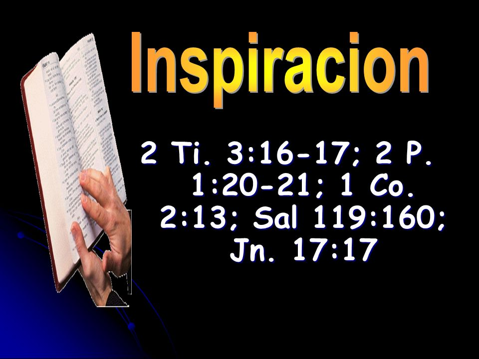 2 Ti. 3:16-17; 2 P. 1:20-21; 1 Co. 2:13; Sal 119:160; Jn. 17:17