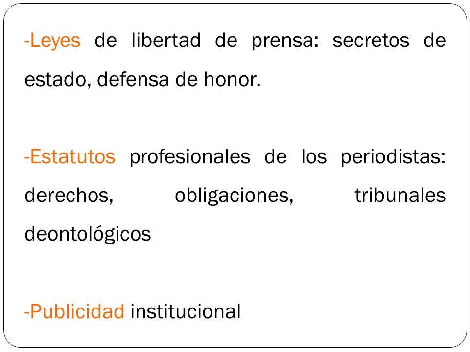 Leyes de libertad de prensa: secretos de estado, defensa de honor.