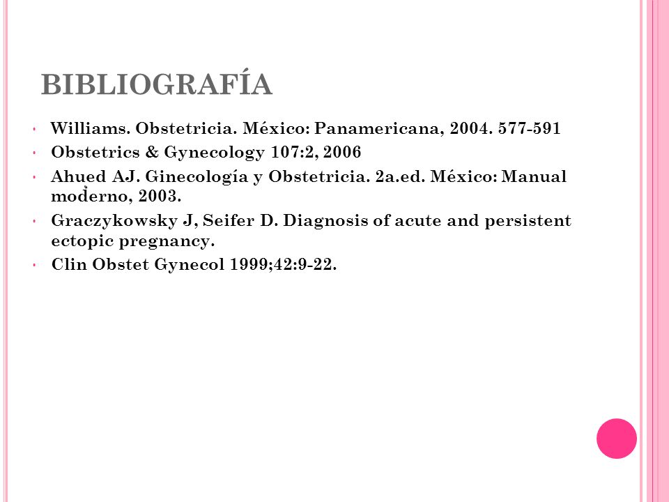 BIBLIOGRAFÍA Williams. Obstetricia. México: Panamericana, 2004. 577-591. Obstetrics & Gynecology 107:2, 2006.