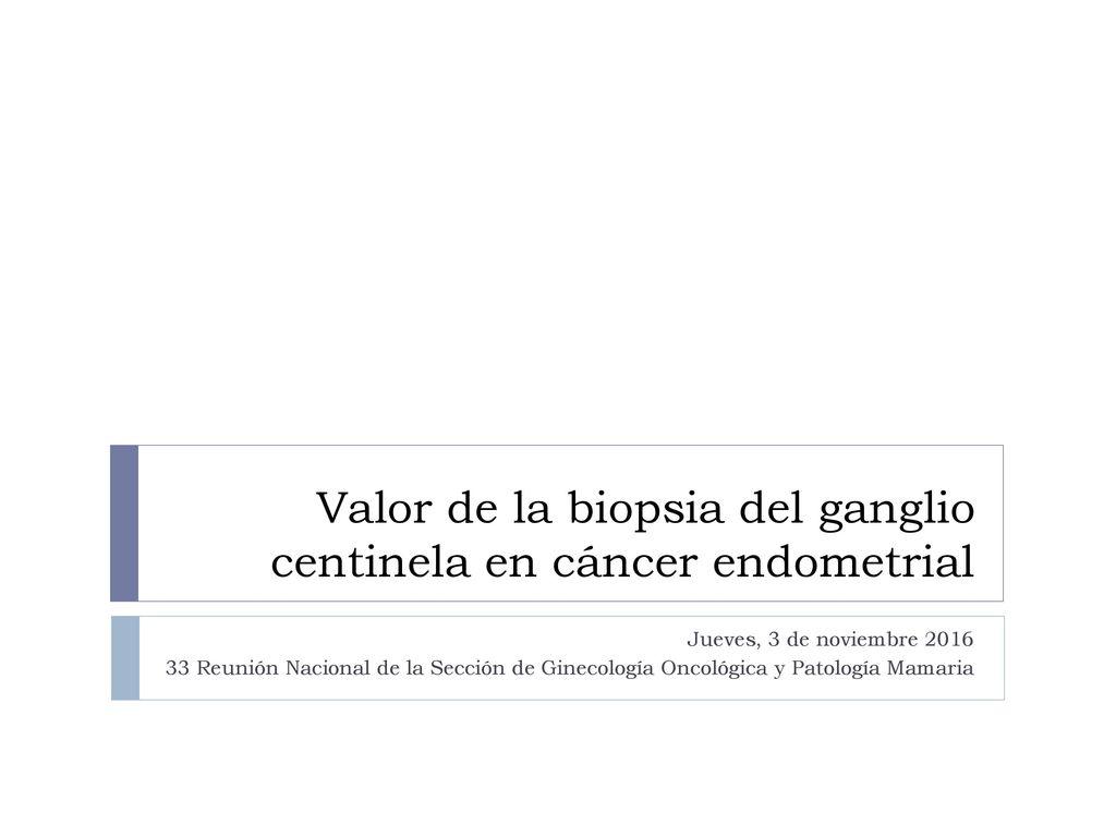 Valor de la biopsia del ganglio centinela en cáncer endometrial ...