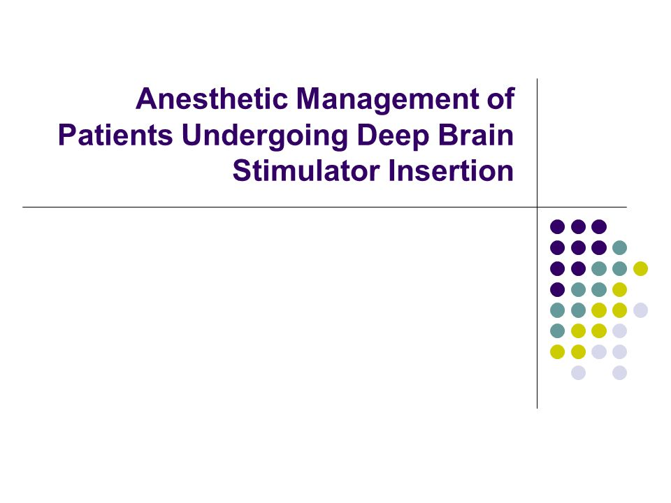 Anesthetic Management of Patients Undergoing Deep Brain Stimulator Insertion