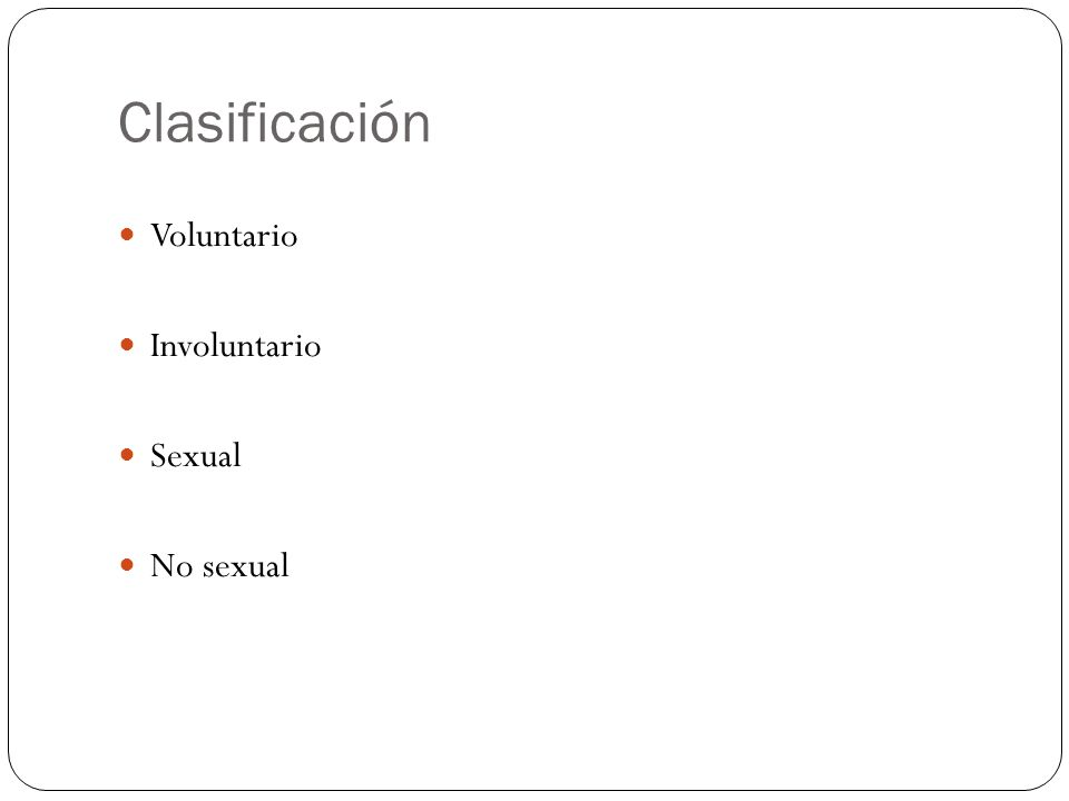 Clasificación Voluntario Involuntario Sexual No sexual