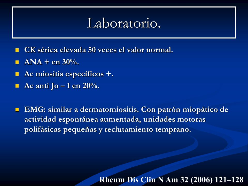 Laboratorio. CK sérica elevada 50 veces el valor normal. ANA + en 30%.