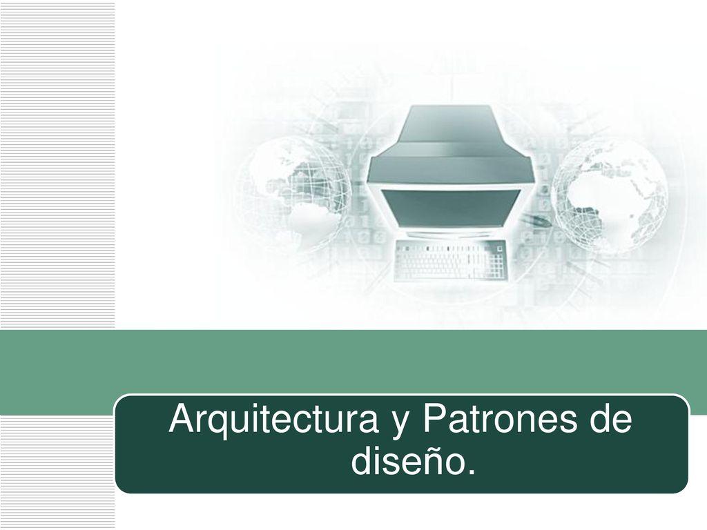 Arquitectura y Patrones de diseño. - ppt descargar