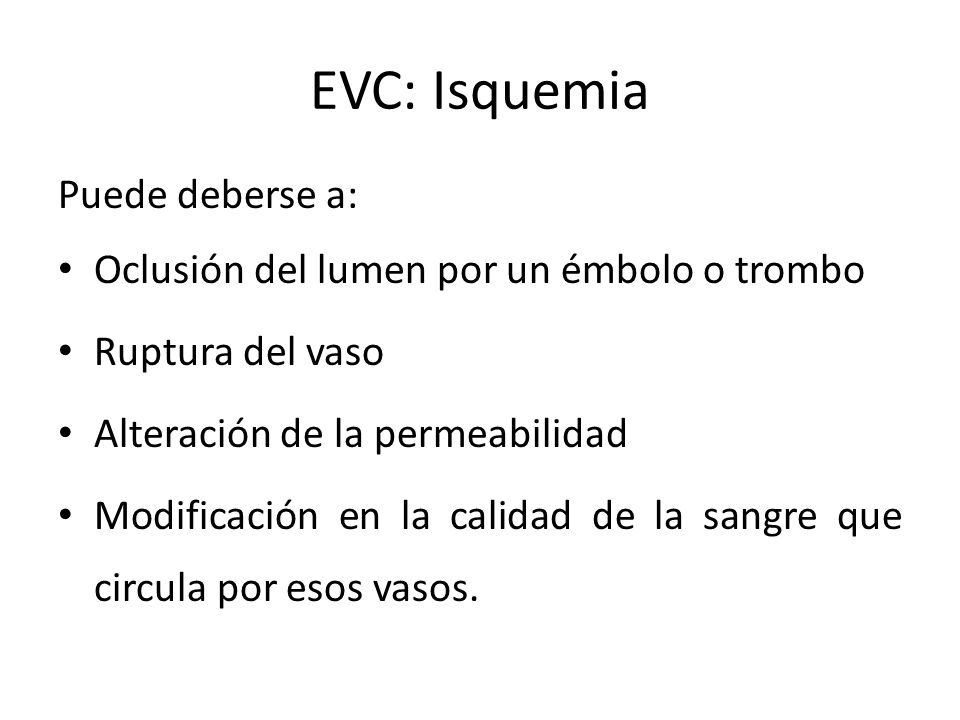 EVC: Isquemia Puede deberse a: