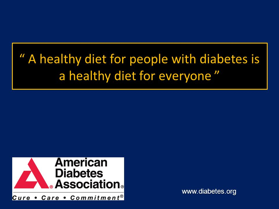 A healthy diet for people with diabetes is a healthy diet for everyone