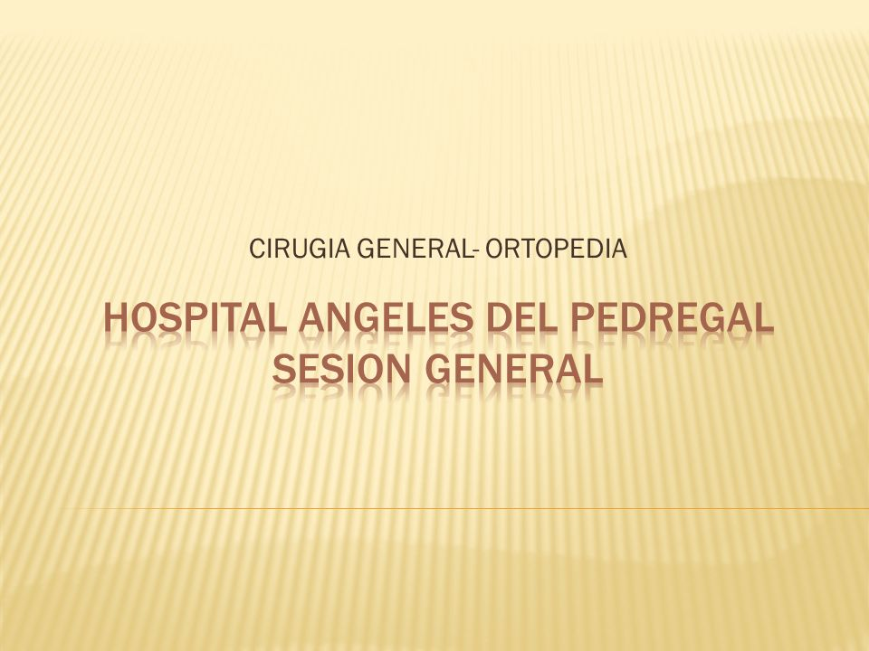 HOSPITAL ANGELES DEL PEDREGAL SESION GENERAL