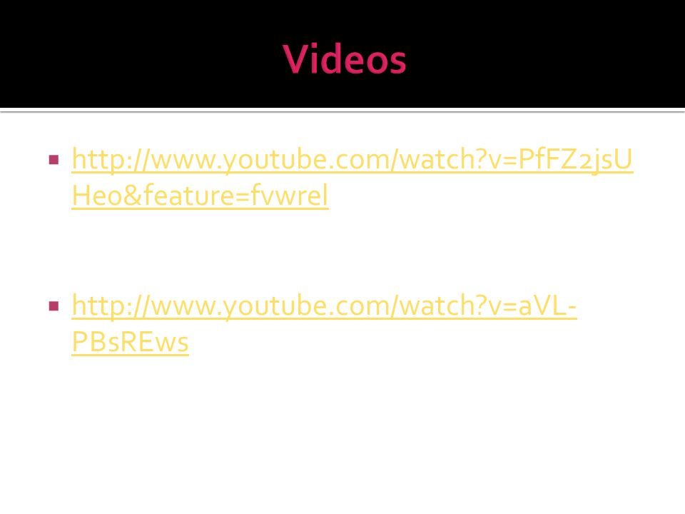Videos http://www.youtube.com/watch v=PfFZ2jsUHe0&feature=fvwrel
