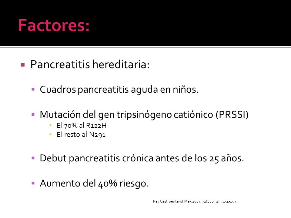 Factores: Pancreatitis hereditaria: