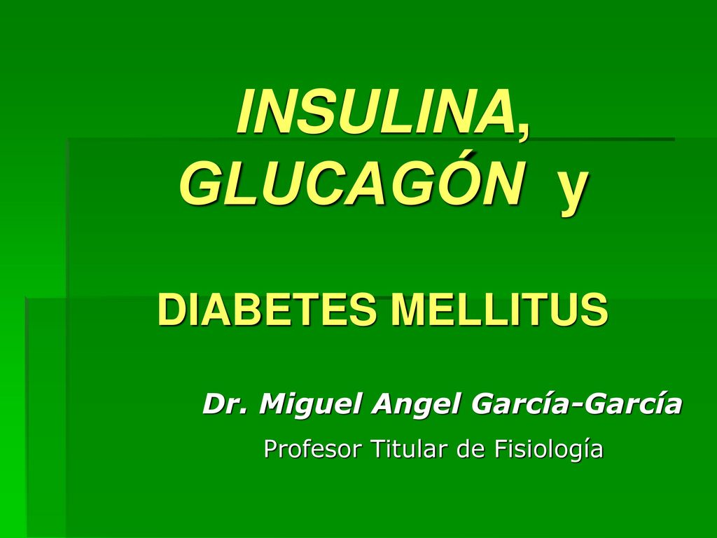 INSULINA, GLUCAGÓN y DIABETES MELLITUS - ppt descargar