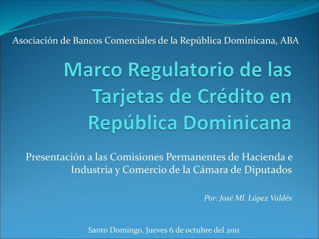 Marco Regulatorio de las Tarjetas de Crédito en República Dominicana ...