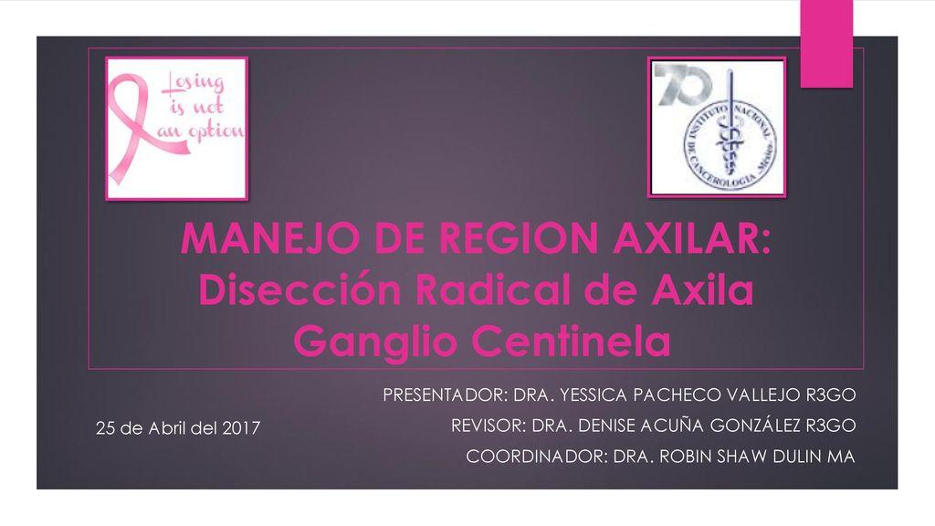 MANEJO DE REGION AXILAR: Disección Radical de Axila Ganglio ...